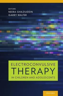 Electroconvulsive Therapy in Children and Adolescents  by  Neera Ghaziuddin