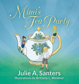 Mimis Tea Party  by  Julie a Santers
