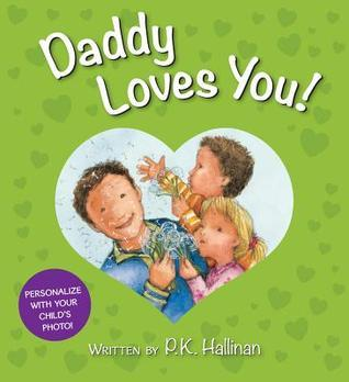 Daddy Loves You!  by  P.K. Hallinan