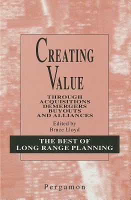 Creating Value Through Acquisitions, Demergers, Buyouts and Alliances Bruce Lloyd