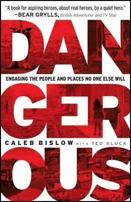 Dangerous: Engaging the People and Places No One Else Will  by  Caleb Bislow