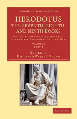 Herodotus: The Seventh, Eighth, and Ninth Books: With Introduction, Text, Apparatus, Commentary, Appendices, Indices, Maps Herodotus