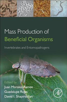 Mass Production of Beneficial Organisms: Invertebrates and Entomopathogens  by  Juan A. Morales-Ramos