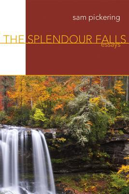 The Splendour Falls: Essays Samuel F. Pickering Jr.