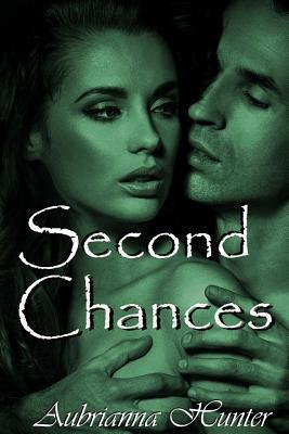 Second Chances  by  Aubrianna Hunter