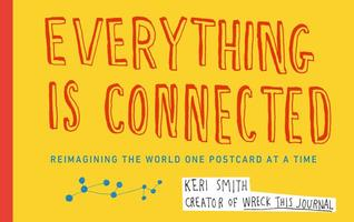 Everything Is Connected: Reimagining the World One Postcard at a Time Keri Smith
