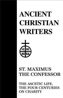 21. St. Maximus the Confessor: The Ascetic Life, The Four Centuries on Charity Polycarp Sherwood