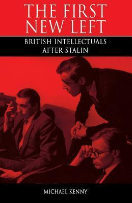 The First New Left: British Intellectuals After Stalin Michael Kenny
