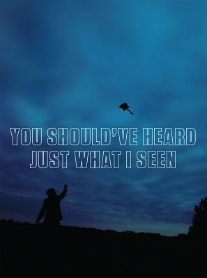 You Shouldve Heard Just What I Seen  by  Kelly Taxter
