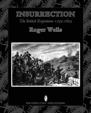 Insurrection: The British Experience 1795-1803 Roger Wells  Jr.
