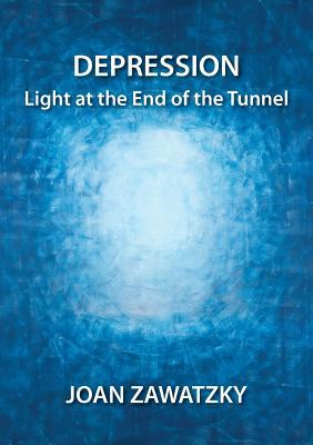 Depression: Light at the End of the Tunnel  by  Joan Zawatzky