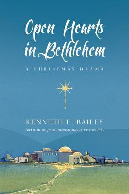 Open Hearts in Bethlehem: A Christmas Drama  by  Kenneth E. Bailey