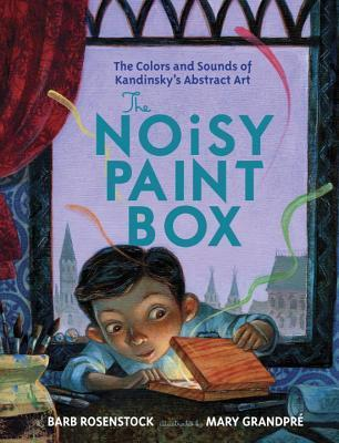 Vasyas Noisy Paint Box: How Vasily Kandinskys Ears Invented Abstract Art Barbara Rosenstock