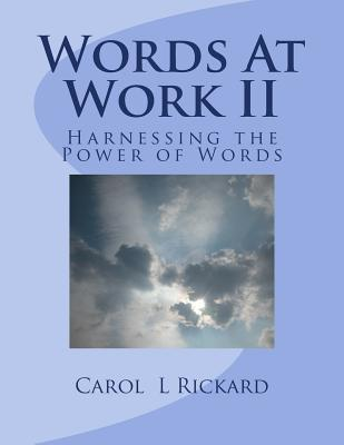 Words at Work II: Harnessing the Power of Words Carol L. Rickard