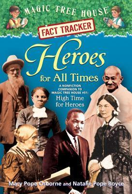Heroes for All Times (Magic Tree House Fact Tracker #28) Mary Pope Osborne