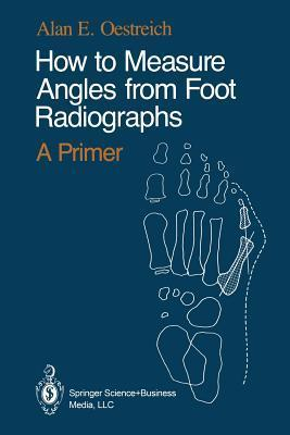 How to Measure Angles from Foot Radiographs: A Primer  by  Alan E. Oestreich