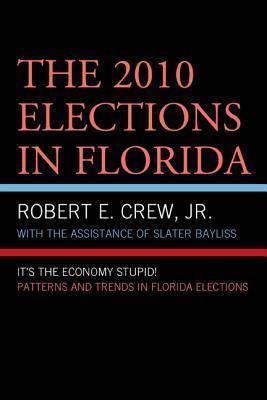 The 2010 Elections in Florida: Its the Economy, Stupid!  by  Robert E. Crew Jr.