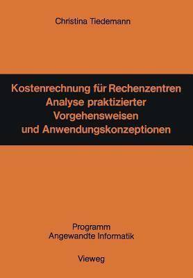 Kostenrechnung Fur Rechenzentren: Analyse Praktizierter Vorgehensweisen Und Anwendungskonzeptionen  by  Christina Tiedemann