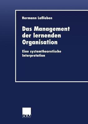 Das Management Der Lernenden Organisation: Eine Systemtheoretische Interpretation  by  Hermann Lassleben