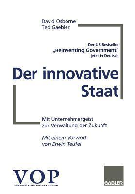 Der Innovative Staat: Mit Unternehmergeist Zur Verwaltung Der Zukunft  by  David Osborne