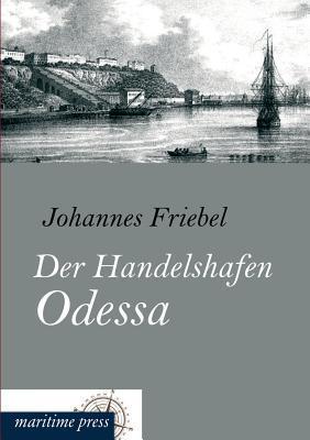 Der Handelshafen Odessa Johannes Friebel
