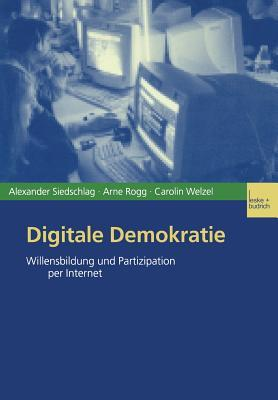 Digitale Demokratie: Willensbildung Und Partizipation Per Internet Alexander Siedschlag