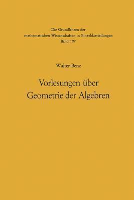 Vorlesungen Uber Geometrie Der Algebren: Geometrien Von Mobius, Laguerre-Lie, Minkowski in Einheitlicher Und Grundlagengeometrischer Behandlung  by  Walter Benz