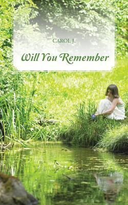 Will You Remember  by  Carol J.