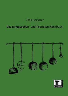 Das Junggesellen- Und Touristen-Kochbuch Theo Haslinger