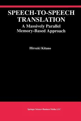 Speech-To-Speech Translation: A Massively Parallel Memory-Based Approach  by  Hiroaki Kitano