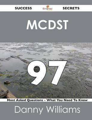 McDst 97 Success Secrets - 97 Most Asked Questions on McDst - What You Need to Know Danny Williams