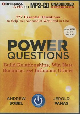 Power Questions: Build Relationships, Win New Business, and Influence Others  by  Andrew Sobel