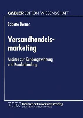 Versandhandelsmarketing: Ansatze Zur Kundengewinnung Und Kundenbindung Babette Dorner