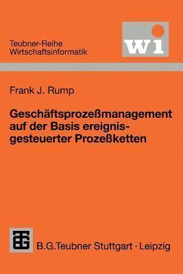 Geschäftsprozeßmanagement Auf Der Basis Ereignisgesteuerter Prozeßketten. Formalisierung, Analyse Und Ausführung Von Ep Ks  by  Frank J. Rump
