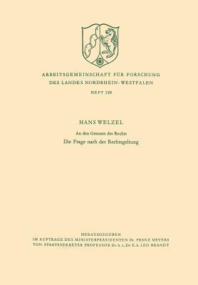An Den Grenzen Des Rechts: Die Frage Nach Der Rechtsgeltung Hans Welzel