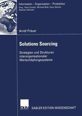 Solutions Sourcing: Strategien Und Strukturen Interorganisationaler Wertschopfungssysteme Arndt Prauer