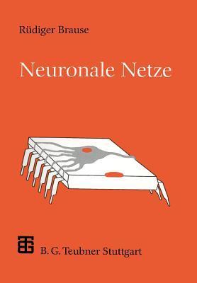 Neuronale Netze: Eine Einfuhrung in Die Neuroinformatik  by  Rüdiger Brause