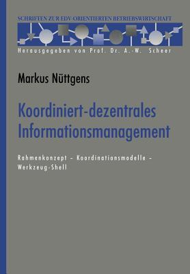 Koordiniert-Dezentrales Informationsmanagement: Rahmenkonzept Koordinationsmodelle Werkzeug-Shell Markus Nuttgens
