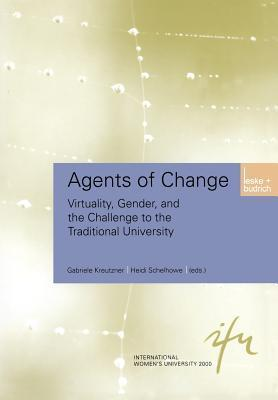 Agents of Change: Virtuality, Gender, and the Challenge to the Traditional University  by  Gabriele Kreutzner