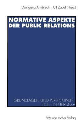 Normative Aspekte Der Public Relations: Grundlegende Fragen Und Perspektiven. Eine Einfuhrung  by  Wolfgang Armbrecht