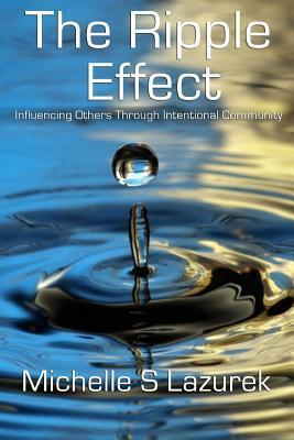 The Ripple Effect: Influencing Others Through Intentional Community Michelle S Lazurek