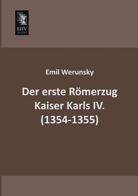 Der Erste Romerzug Kaiser Karls IV. (1354-1355) Emil Werunsky