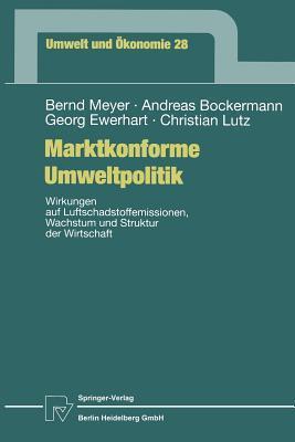Marktkonforme Umweltpolitik: Wirkungen Auf Luftschadstoffemissionen, Wachstum Und Struktur Der Wirtschaft Bernd Meyer