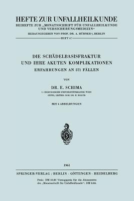 Die Schadelbasisfraktur Und Ihre Akuten Komplikationen: Erfahrungen an 571 Fallen  by  E. Schima