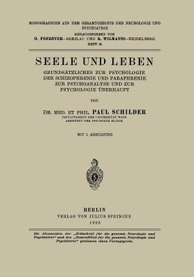 Seele Und Leben: Grundsatzliches Zur Psychologie Der Schizophrenie Und Paraphrenie Zur Psychoanalyse Und Zur Psychologie Uberhaupt  by  Paul Schilder