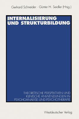 Internalisierung Und Strukturbildung: Theoretische Perspektiven Und Klinische Anwendungen in Psychoanalyse Und Psychotherapie  by  Gerhard Schneider