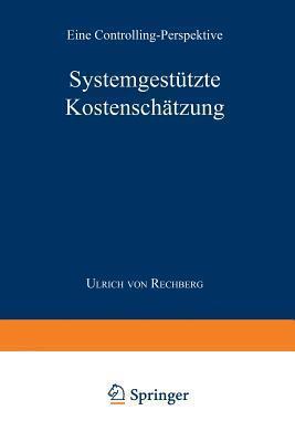Systemgestutzte Kostenschatzung: Eine Controlling-Perspektive Ulrich Von Rechberg