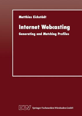 Internet Webcasting: Generating and Matching Profiles  by  Matthias Eichstadt