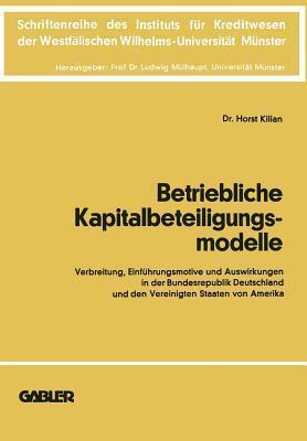 Betriebliche Kapitalbeteiligungsmodelle: Verbreitung, Einfuhrungsmotive Und Auswirkungen in Der Bundesrepublik Deutschland Und Den Vereinigten Staaten Von Amerika  by  Horst Kilian