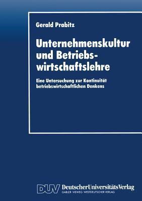 Unternehmenskultur Und Betriebswirtschaftslehre: Eine Untersuchung Zur Kontinuitat Betriebswirtschaftlichen Denkens  by  Gerald Prabitz